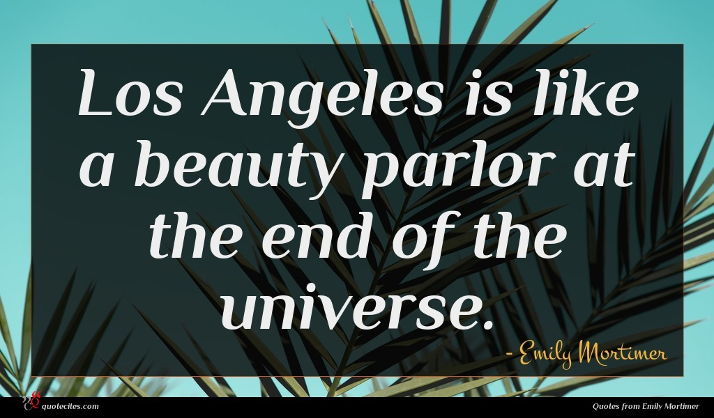 Los Angeles is like a beauty parlor at the end of the universe.