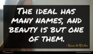 Ninon de l'Enclos quote : The ideal has many ...