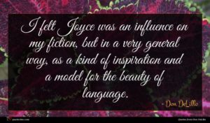 Don DeLillo quote : I felt Joyce was ...