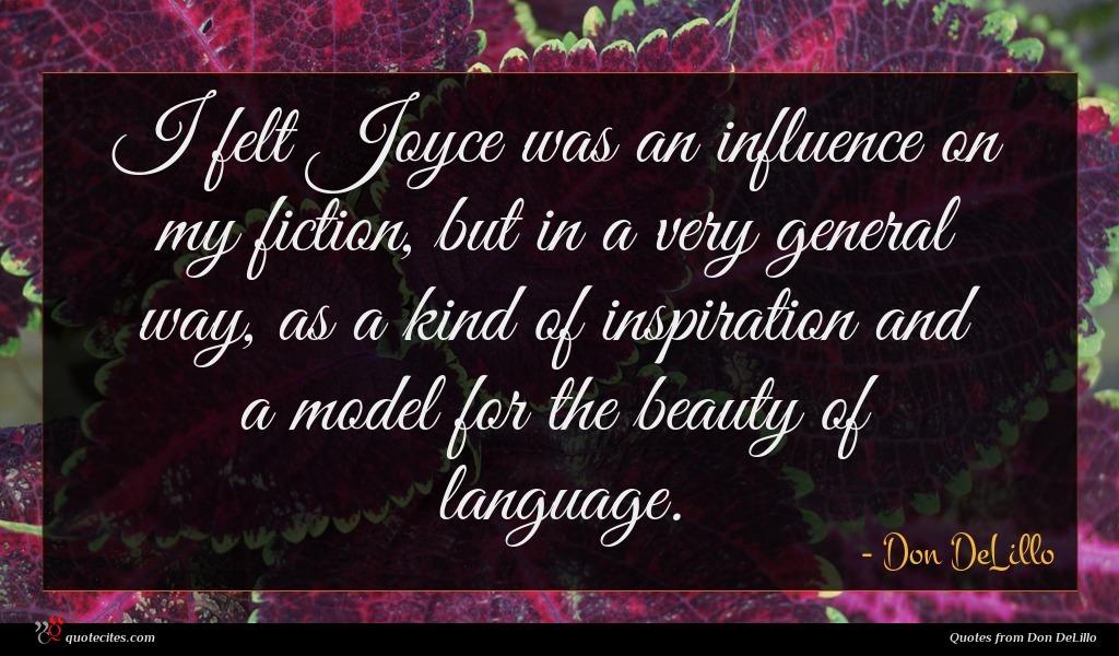 Photo of Don DeLillo quote : I felt Joyce was …