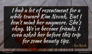 Kim Novak quote : I had a lot ...
