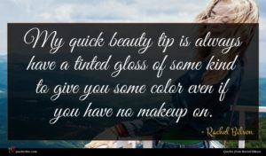 Rachel Bilson quote : My quick beauty tip ...