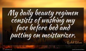 Rachel Bilson quote : My daily beauty regimen ...