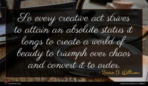 Rowan D. Williams quote : So every creative act ...