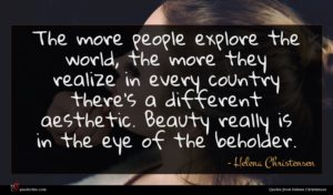 Helena Christensen quote : The more people explore ...