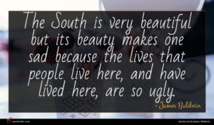 James Baldwin quote : The South is very ...