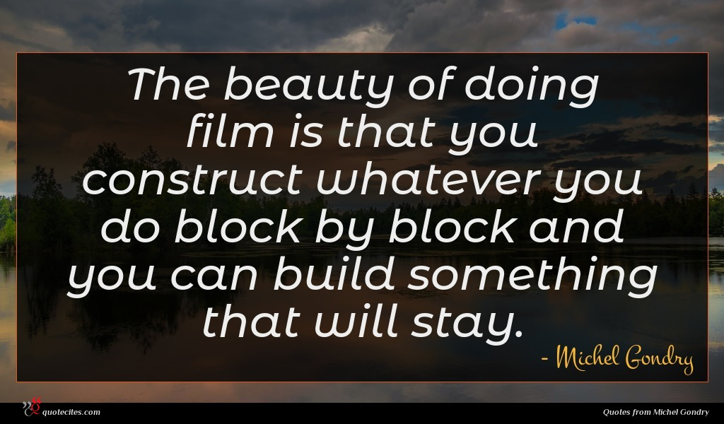 Photo of Michel Gondry quote : The beauty of doing …