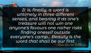 Hans Urs von Balthasar quote : It is finally a ...
