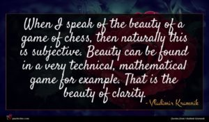 Vladimir Kramnik quote : When I speak of ...