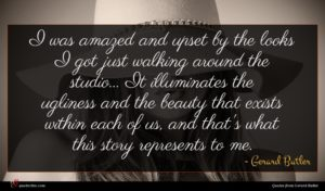 Gerard Butler quote : I was amazed and ...