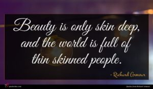 Richard Armour quote : Beauty is only skin ...