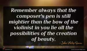 John Philip Sousa quote : Remember always that the ...