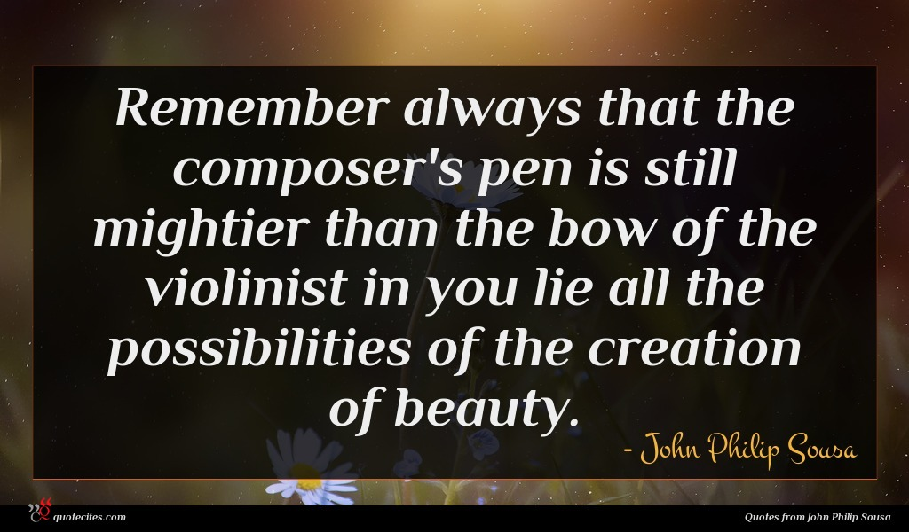 Photo of John Philip Sousa quote : Remember always that the …
