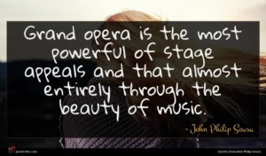 John Philip Sousa quote : Grand opera is the ...
