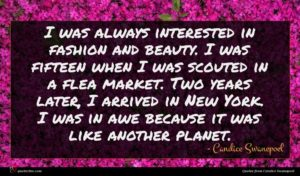 Candice Swanepoel quote : I was always interested ...