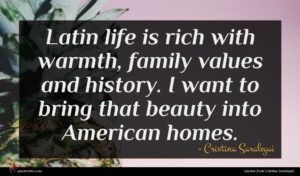 Cristina Saralegui quote : Latin life is rich ...