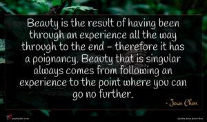 Joan Chen quote : Beauty is the result ...