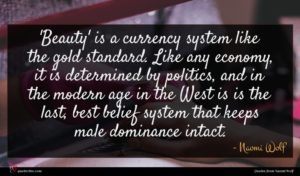 Naomi Wolf quote : Beauty' is a currency ...
