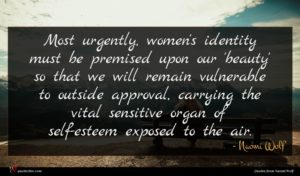 Naomi Wolf quote : Most urgently women's identity ...