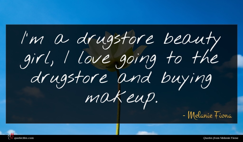 Photo of Melanie Fiona quote : I'm a drugstore beauty …