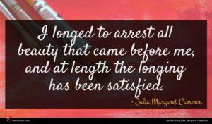 Julia Margaret Cameron quote : I longed to arrest ...