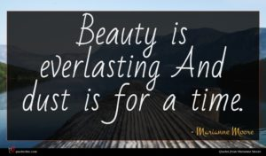 Marianne Moore quote : Beauty is everlasting And ...