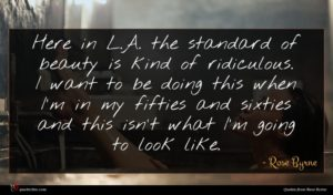 Rose Byrne quote : Here in L A ...
