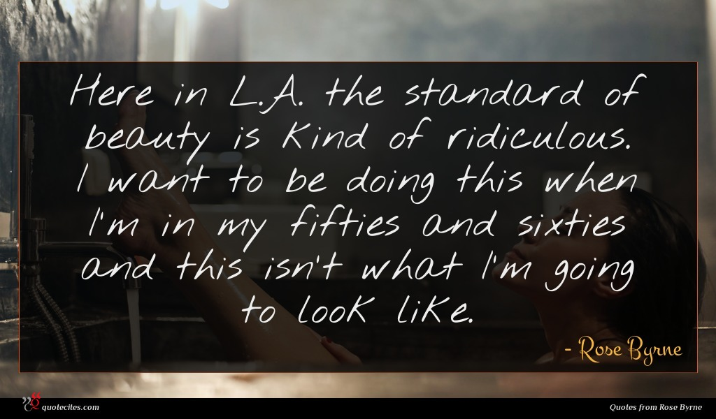 Photo of Rose Byrne quote : Here in L A …