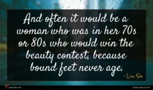 Lisa See quote : And often it would ...