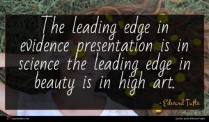 Edward Tufte quote : The leading edge in ...