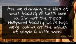 Anne Heche quote : Are we changing the ...