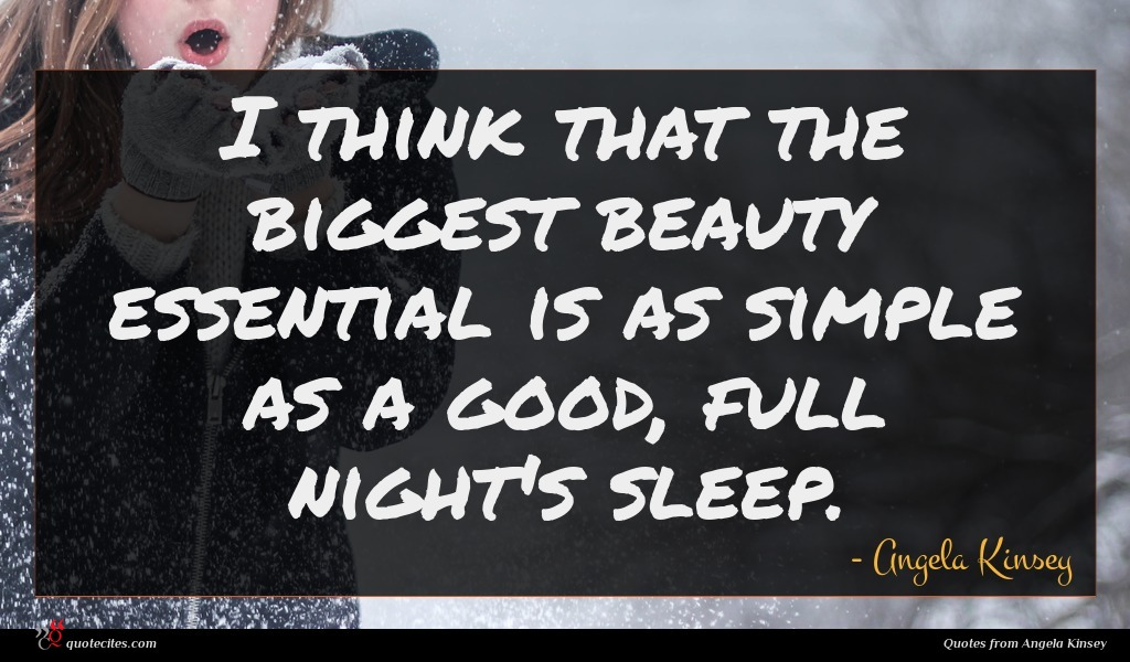 I think that the biggest beauty essential is as simple as a good, full night's sleep.