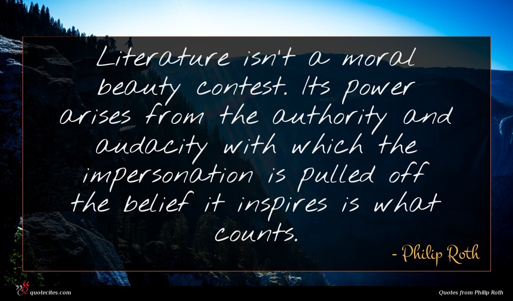 Literature isn't a moral beauty contest. Its power arises from the authority and audacity with which the impersonation is pulled off the belief it inspires is what counts.