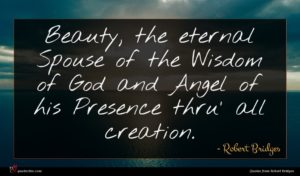 Robert Bridges quote : Beauty the eternal Spouse ...