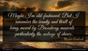 Marvin Hamlisch quote : Maybe I'm old-fashioned But ...