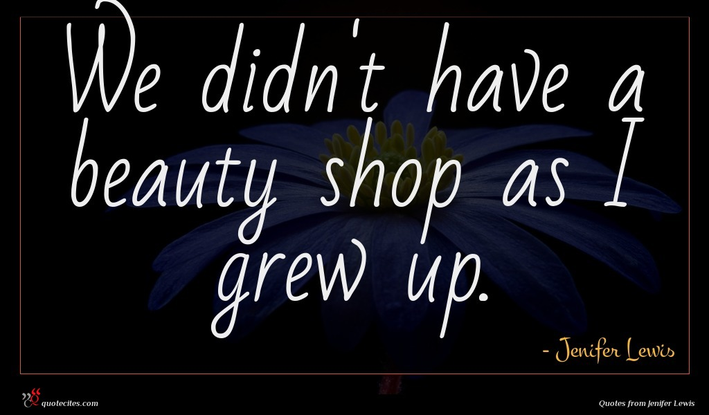 We didn't have a beauty shop as I grew up.