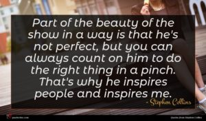 Stephen Collins quote : Part of the beauty ...