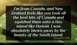 Evangeline Lilly quote : I'm from Canada and ...
