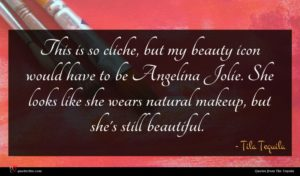 Tila Tequila quote : This is so cliche ...