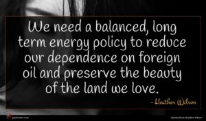 Heather Wilson quote : We need a balanced ...
