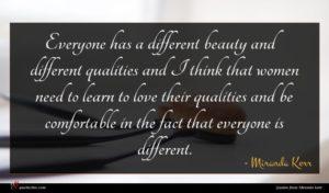 Miranda Kerr quote : Everyone has a different ...