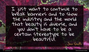 Joan Smalls quote : I just want to ...