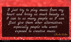 Charlie Haden quote : I just try to ...