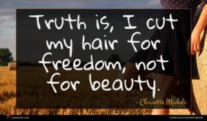 Chrisette Michele quote : Truth is I cut ...