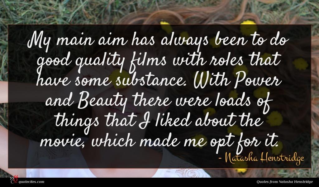 Photo of Natasha Henstridge quote : My main aim has …