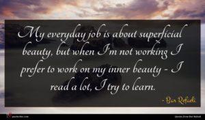 Bar Refaeli quote : My everyday job is ...