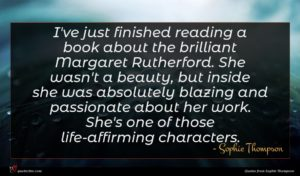 Sophie Thompson quote : I've just finished reading ...