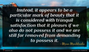 Moses Mendelssohn quote : Instead it appears to ...