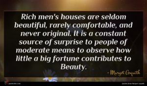 Margot Asquith quote : Rich men's houses are ...