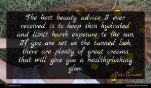 Erica Durance quote : The best beauty advice ...